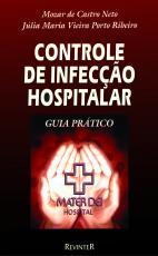CONTROLE DE INFECÇÃO HOSPITALAR - GUIA PRÁTICO