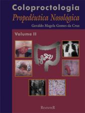 COLOPROCTOLOGIA - VOLUME II - PROPEDÊUTICA NOSOLÓGICA