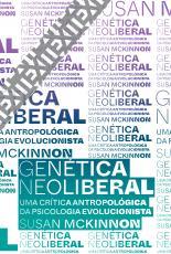 GENÉTICA NEOLIBERAL - UMA CRÍTICA ANTROPOLÓGICA DA PSICOLOGIA EVOLUCIONISTA - VOL. 10