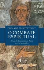 O COMBATE ESPIRITUAL - À LUZ DE SÃO FRANCISCO DE ASSIS E DE SEUS IRMÃOS
