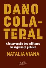 DANO COLATERAL - A INTERVENÇÃO DOS MILITARES NA SEGURANÇA PÚBLICA