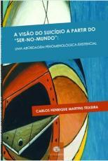 """A VISÃO DO SUICÍDIO A PARTIR DO """"SER-NO-MUNDO"""": UMA ABORDAGEM FENOMENOLÓGICA-EXISTENCIAL"""