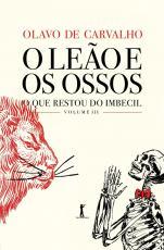 O LEÃO E OS OSSOS: O QUE RESTOU DO IMBECIL, VOL. III