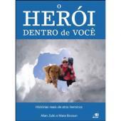 HEROI DENTRO DE VOCE, O - HISTORIAS REAIS DE ATOS HEROICOS - 1
