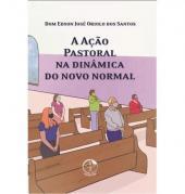 A ACAO PASTORAL NA DINAMICA DO NOVO NORMAL