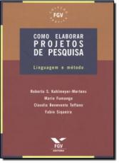 COMO ELABORAR PROJETOS DE PESQUISA - LINGUAGEM E METODO - COL. FGV PRATICA - 1