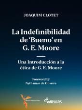 LA INDEFINIBILIDAD DE 'BUENO' EN G. E. MOORE: - UNA INTRODUCCIÓN A LA ÉTICA DE G. E. MOORE