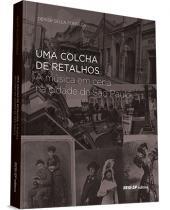 UMA COLCHA DE RETALHOS - A MÚSICA EM CENA NA CIDADE DE SÃO PAULO - DO FINAL DO SÉCULO XIX AO INÍCIO DO SÉCULO XX
