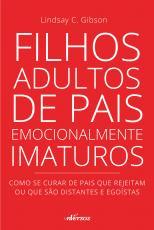FILHOS ADULTOS DE PAIS EMOCIONALMENTE IMATUROS - COMO SE CURAR DE PAIS QUE REJEITAM OU QUE SÃO DISTANTES E EGOÍSTAS