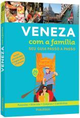 VENEZA COM A FAMÍLIA - SEU GUIA PASSO A PASSO