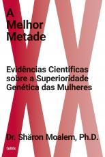 A MELHOR METADE - EVIDÊNCIAS CIENTÍFICAS SOBRE A SUPERIORIDADE GENÉTICA DAS MULHERES