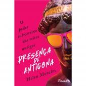 PRESENÇA DE ANTÍGONA - O PODER SUBVERSIVO DOS MITOS ANTIGOS