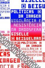 POLÍTICAS DA IMAGEM - VIGILÂNCIA E RESISTÊNCIA NA DADOSFERA - VOL. 11