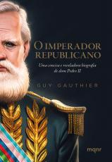 O IMPERADOR REPUBLICANO - UMA CONCISA E REVELADORA BIOGRAFIA DE DOM PEDRO II