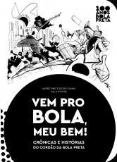 VEM PRO BOLA MEU BEM - CRONICAS E HISTORIAS DO CORDAO DA BOLA PRETA