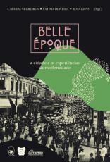 BELLE ÉPOQUE - A CIDADE E AS EXPERIÊNCIAS DA MODERNIDADE
