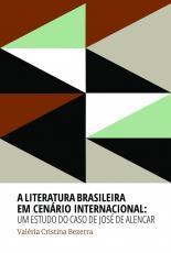 A LITERATURA BRASILEIRA EM CENÁRIO INTERNACIONAL - UM ESTUDO DO CASO DE JOSÉ DE ALENCAR