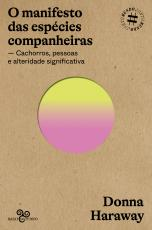 O MANIFESTO DAS ESPÉCIES COMPANHEIRAS - CACHORROS, PESSOAS E ALTERIDADE SIGNIFICATIVA