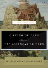 O REINO DE DEUS ATRAVÉS DAS ALIANÇAS DE DEUS - UMA TEOLOGIA BÍBLICA CONCISA
