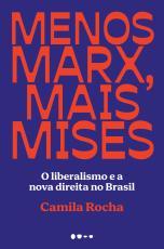 MENOS MARX, MAIS MISES - O LIBERALISMO E A NOVA DIREITA NO BRASIL