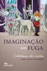 IMAGINAÇÃO EM FUGA - COLETÂNEA DE CONTOS