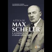 A ÉTICA DE MAX SCHELER - E A ESSÊNCIA DO CUIDAR DO OUTRO