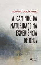 A CAMINHO DA MATURIDADE NA EXPERIÊNCIA DE DEUS