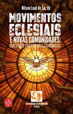 MOVIMENTOS ECLESIAIS E NOVAS COMUNIDADES - QUESTÕES PASTORAIS E CANÔNICAS