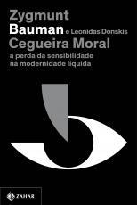 CEGUEIRA MORAL (NOVA EDIÇÃO) - A PERDA DA SENSIBILIDADE NA MODERNIDADE LÍQUIDA