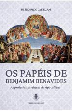 OS PAPÉIS DE BENJAMIM BENAVIDES - AS PROFECIAS PARÚSICAS DO APOCALIPSE