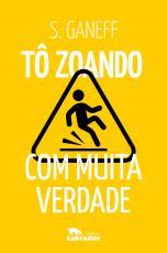 TÔ ZOANDO - COM MUITA VERDADE