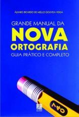 GRANDE MANUAL DA NOVA ORTOGRAFIA - GUIA PRATICO E COMPLETO - 1