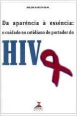 DA APARENCIA A ESSENCIA - O CUIDADO NO COTIDIANO DO PORTADOR DO HIV - 1