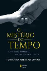 O MISTÉRIO DO TEMPO - A FÉ COMO MEMÓRIA, VIVÊNCIA E HORIZONTE
