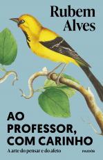 AO PROFESSOR, COM CARINHO - A ARTE DO PENSAR E DO AFETO