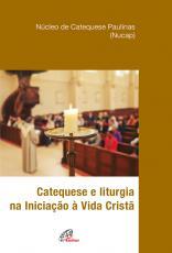 CATEQUESE E LITURGIA NA INICIAÇÃO À VIDA CRISTÃ