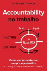 ACCOUNTABILITY NO TRABALHO - COMO COMPROMETER-SE, CUMPRIR O PROMETIDO E CONSEGUIR QUE OUTROS FAÇAM O MESMO