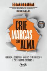 CRIE MARCAS COM ALMA - APRENDA A CONSTRUIR MARCAS COM PROPÓSITO E CRESCIMENTO