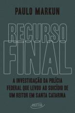 RECURSO FINAL - A INVESTIGAÇÃO DA POLÍCIA FEDERAL QUE LEVOU AO SUICÍDIO DE UM REITOR EM SANTA CATARINA