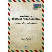 MEMÓRIAS DA EDUCAÇÃO FÍSICA NA ESCOLA: CARTAS DE PROFESSORAS