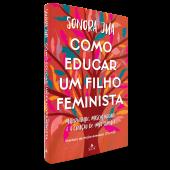 COMO EDUCAR UM FILHO FEMINISTA - MATERNIDADE, MASCULINIDADE E A CRIAÇÃO DE UMA FAMÍLIA