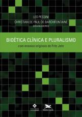 BIOÉTICA CLÍNICA E PLURALISMO - COM ENSAIOS ORIGINAIS DE FRITZ JAHR