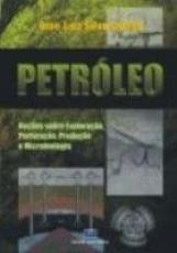 PETROLEO - NOCOES SOBRE EXPLORACAO, PERFURACAO E...