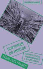 GOVERNAR OS MORTOS - NECROPOLÍTICAS, DESAPARECIMENTO E SUBJETIVIDADE - VOL. 6