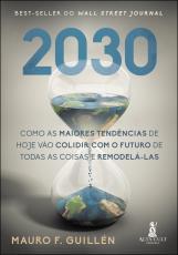 2030 - COMO AS MAIORES TENDÊNCIAS DE HOJE VÃO COLIDIR COM O FUTURO DE TODAS AS COISAS E REMODELÁ-LAS