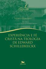 EXPERIÊNCIA E FÉ CRISTÃ NA TEOLOGIA DE EDWARD SCHILLEBEECKX