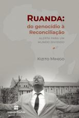 RUANDA: DO GENOCÍDIO Á RECONCILIAÇÃO
