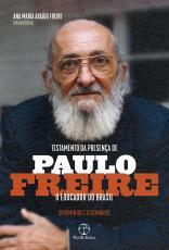 TESTAMENTO DA PRESENÇA DE PAULO FREIRE, O EDUCADOR DO BRASIL - DEPOIMENTOS E TESTEMUNHOS