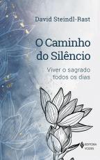 O CAMINHO DO SILÊNCIO - VIVER O SAGRADO TODOS OS DIAS