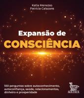 EXPANSÃO DA CONSCIÊNCIA - 100 PERGUNTAS SOBRE AUTOCONHECIMENTO, AUTOCONFIANÇA, SAÚDE, RELACIONAMENTOS, DINHEIRO E PROSPERIDADE.